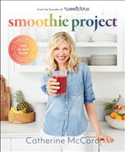 Smoothie Project : The 28-Day Plan To Feel Happy And Healthy No Matter Your Age - McCord, Catherine