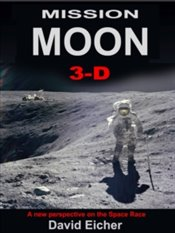 Mission Moon 3-D : Reliving The Great Space Race - Eicher, David J.
