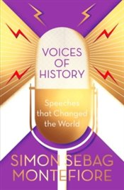 Voices of History : Speeches that Changed the World - Montefiore, Simon Sebag