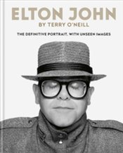 Elton John by Terry ONeill : The Definitive Portrait, with Unseen Images - ONeill, Terry