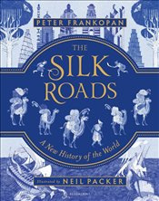 Silk Roads : A New History Of The World : Illustrated Edition - Frankopan, Peter