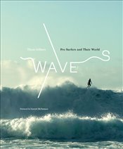 Waves : Pro Surfers And Their World - Gilbert, Thom