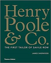 Henry Poole & Co : The First Tailor of Savile Row - Sherwood, James