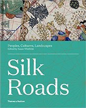 Silk Roads : Peoples, Cultures, Landscapes - Whitfield, Susan