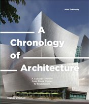 Chronology of Architecture : A Cultural Timeline From Stone Circles To Skyscrapers - Zukowsky, John