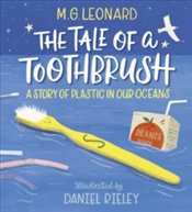 Tale of a Toothbrush : A Story of Plastic in Our Oceans - Leonard, M. G.