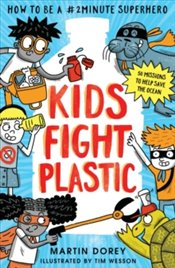 Kids Fight Plastic : How to be a #2minutesuperhero - Dorey, Martin
