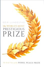 Worlds Most Prestigious Prize : The Inside Story of The Nobel Peace Prize - Lundestad, Geir