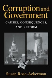 CORRUPTION AND GOVERNMENT : CAUSES, CONSEQUENCES, AND REFORM - ROSE-ACKERMAN, SUSAN