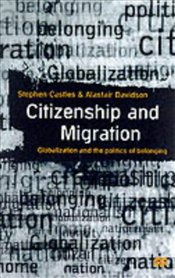 Citizenship and Migration : Globalization and the Politics of Belonging - Castles, Stephen