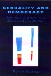 Sexuality and Democracy : Identities and Strategies in Lesbian and Gay Politics - Rahman, Momin