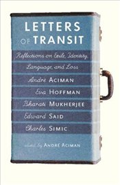 Letters of Transit : Reflections On Exile Identity Language and Loss - Aciman, Andre