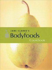 Jane Clarkes Bodyfoods Cookbook : Recipes for Life - Clarke, Jane