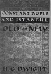 Constantinople and Istanbul Old and New - DWIGHT, H. G.
