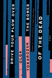 Drive Your Plow Over The Bones of The Dead : A Novel - Tokarczuk, Olga
