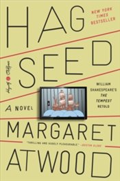 Hag Seed : William Shakespeares The Tempest Retold : A Novel - Atwood, Margaret