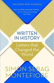 Written in History : Letters That Changed the World - Montefiore, Simon Sebag