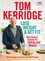 Lose Weight and  Get Fit : 100 High Flavour Recipes For Dieting and Fitness - Kerridge, Tom