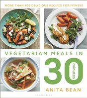 Vegetarian Meals in 30 Minutes : More Than 100 Delicious Recipes For Fitness - Bean, Anita