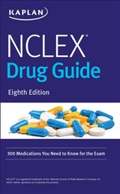 NCLEX Drug Guide 8e : 300 Medications You Need To Know For The Exam   -