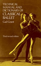 Technical Manual and Dictionary of Classical Ballet - Grant, Gail