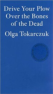 Drive Your Plow Over the Bones of the Dead - Tokarczuk, Olga