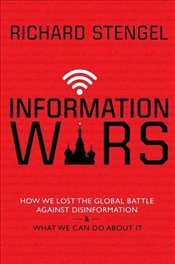 Information Wars : How We Lost the Global Battle Against Disinformation and What We Can Do About It - Stengel, Richard