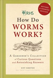 RHS How Do Worms Work? : A Gardeners Collection of Curious Questions And Astonishing Answers - The Royal Horticultural Society