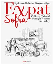 Expat Sofra : Culinary Tales of Foreign Women in Turkey - Belliel, Katherine