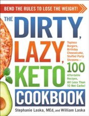 DIRTY, LAZY, KETO Cookbook : Bend the Rules to Lose the Weight! - Laska, Stephanie