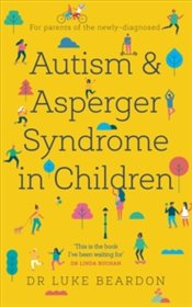 Autism And Asperger Syndrome In Childhood : For Parents And Carers Of The Newly Diagnosed - Beardon, Luke