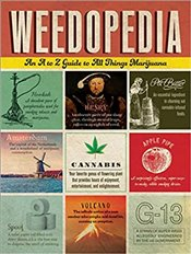 Weedopedia : An A to Z Guide to All Things Marijuana -