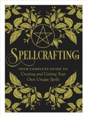 Spellcrafting : Strengthen the Power of Your Craft by Creating and Casting Your Own Unique Spells - Murphy-Hiscock, Arin