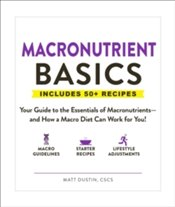 Macronutrient Basics : Your Guide to the Essentials of Macronutrients and How a Macro Diet Can Work - Dustin, Matt
