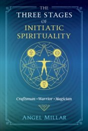 Three Stages of Initiatic Spirituality : Craftsman, Warrior, Magician - Millar, Angel