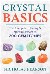Crystal Basics : The Energetic, Healing, and Spiritual Power of 200 Gemstones - Pearson, Nicholas