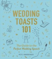 Wedding Toasts 101 : The Guide to the Perfect Wedding Speech - Honsberger, Pete