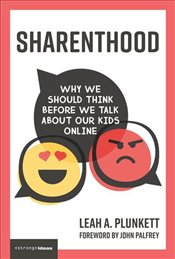 Sharenthood : Why We Should Think Before We Talk About Our Kids Online : Strong Ideas - Plunkett, Leah A.