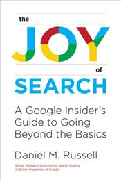 Joy of Search : A Google Insiders Guide to Going Beyond the Basics  - Russell, Daniel M.