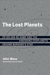 Lost Planets : Peter Van De Kamp and the Vanishing Exoplanets Around Barnards Star  - Wenz, John