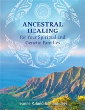Ancestral Healing for Your Spiritual and Genetic Families - Ruland, Jeanne