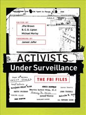 Activists Under Surveillance : The FBI Files  - Brown, J. Patrick