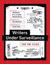 Writers Under Surveillance : The FBI Files  - Brown, J. Patrick
