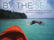 By the Sea : A Photographic Voyage Around the Blue Planet - Guttman, Peter