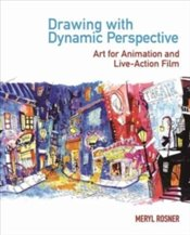 Drawing with Dynamic Perspective : Art for Animation and Live-Action Film - Rosner, Meryl