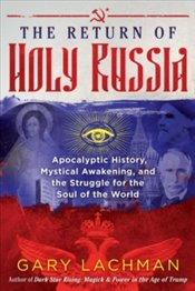 Return of Holy Russia : Apocalyptic History, Mystical Awakening, and the Struggle for the Soul - Lachman, Gary