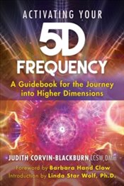 Activating Your 5D Frequency : A Guidebook for the Journey into Higher Dimensions - Clow, Barbara Hand