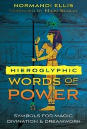 Hieroglyphic Words of Power : Symbols for Magic, Divination, and Dreamwork - Ellis, Normandi