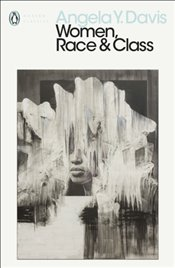 Women, Race and Class - Davis, Angela Y.