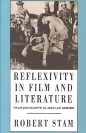 Reflexivity In Film And Literature : From Don Quixote To Jean-Luc Godard - Stam, Robert